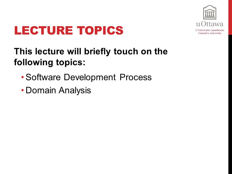 Lecture Topics This lecture will briefly touch on the following topics: Software Development Process.