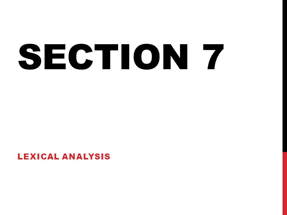 Section 7 Lexical Analysis