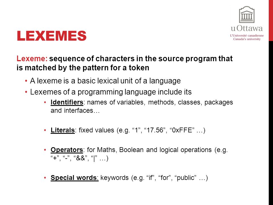 Lexemes Lexeme: sequence of characters in the source program that is matched by the pattern for a token.