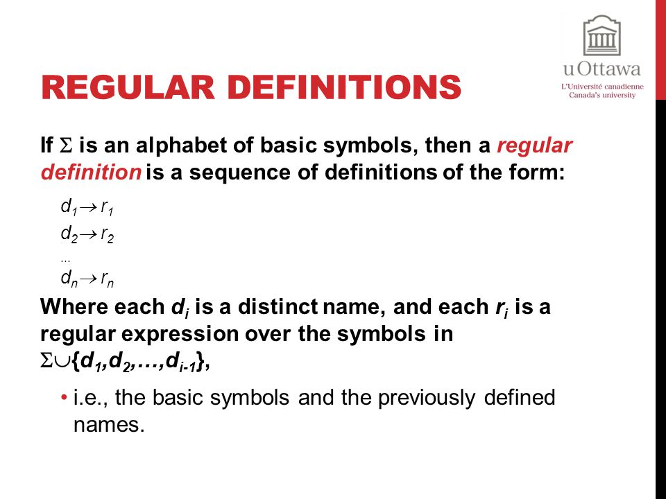 Regular Definitions If  is an alphabet of basic symbols, then a regular definition is a sequence of definitions of the form: