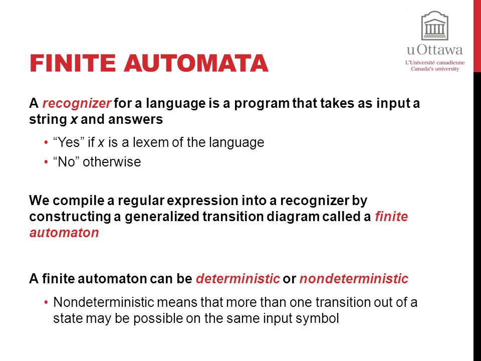 Finite Automata A recognizer for a language is a program that takes as input a string x and answers.
