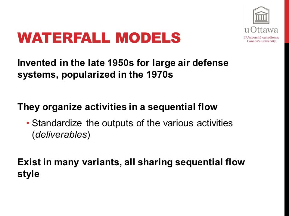 Waterfall models Invented in the late 1950s for large air defense systems, popularized in the 1970s.