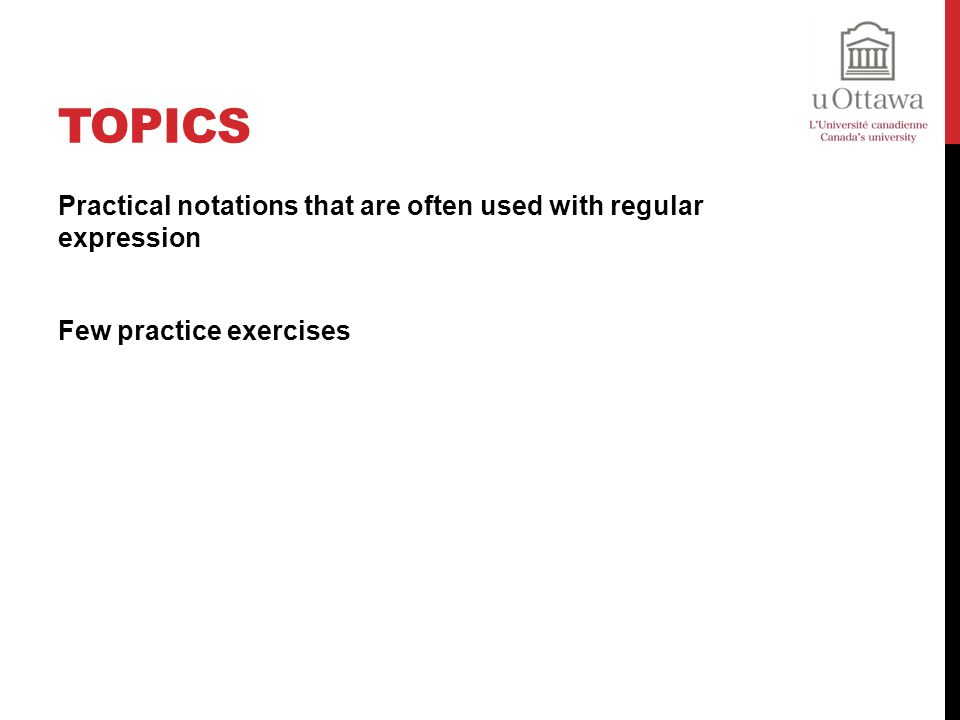 Topics Practical notations that are often used with regular expression Few practice exercises
