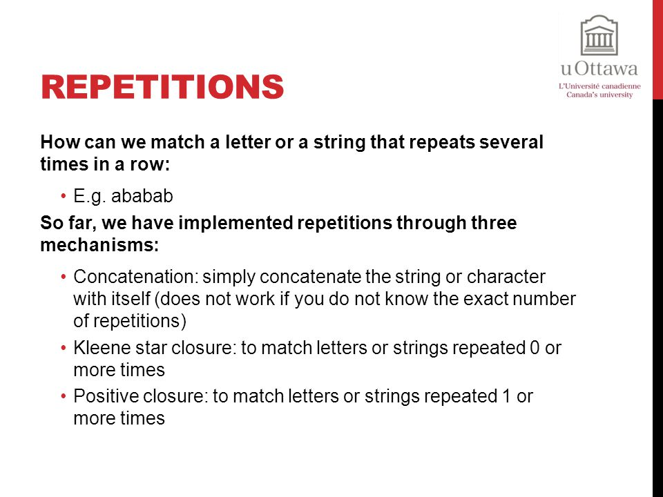 Repetitions How can we match a letter or a string that repeats several times in a row: E.g. ababab.