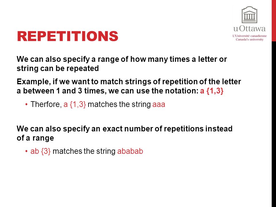 Repetitions We can also specify a range of how many times a letter or string can be repeated.