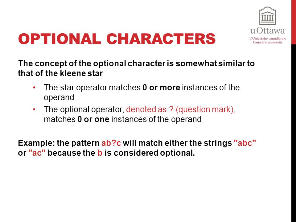 Optional Characters The concept of the optional character is somewhat similar to that of the kleene star.