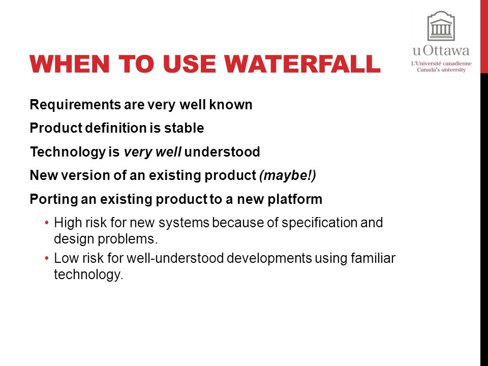 When to use waterfall Requirements are very well known