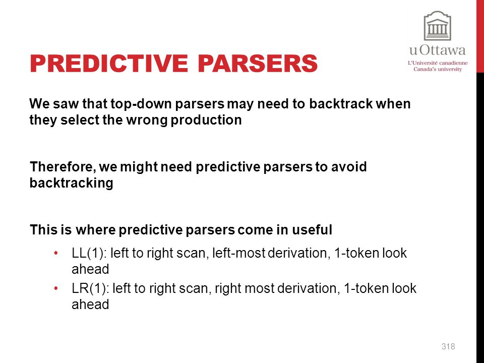 Predictive Parsers We saw that top-down parsers may need to backtrack when they select the wrong production.