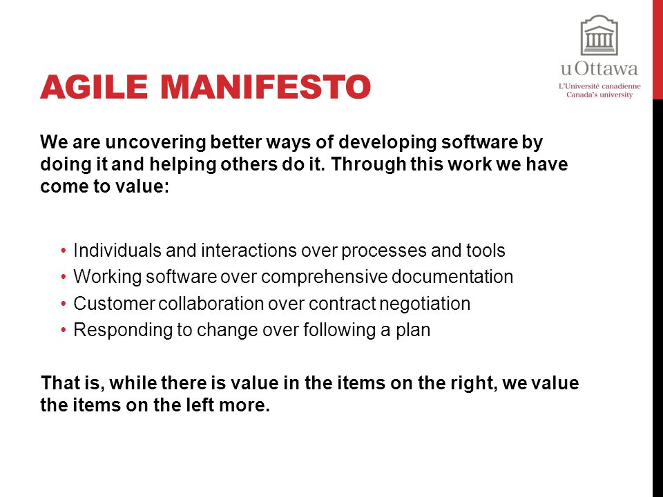 Agile Manifesto We are uncovering better ways of developing software by doing it and helping others do it. Through this work we have come to value: