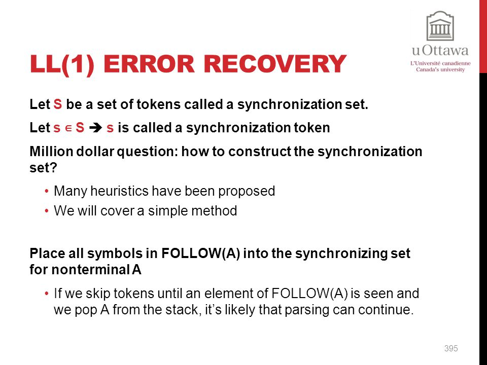 LL(1) Error Recovery Let S be a set of tokens called a synchronization set. Let s ∊ S  s is called a synchronization token.