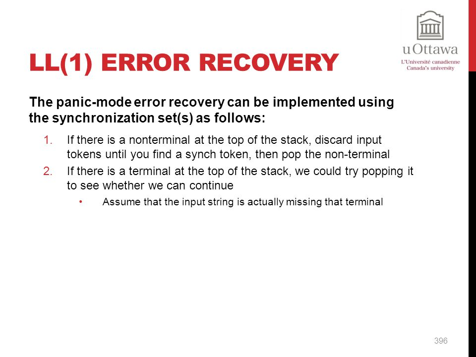 LL(1) Error Recovery The panic-mode error recovery can be implemented using the synchronization set(s) as follows: