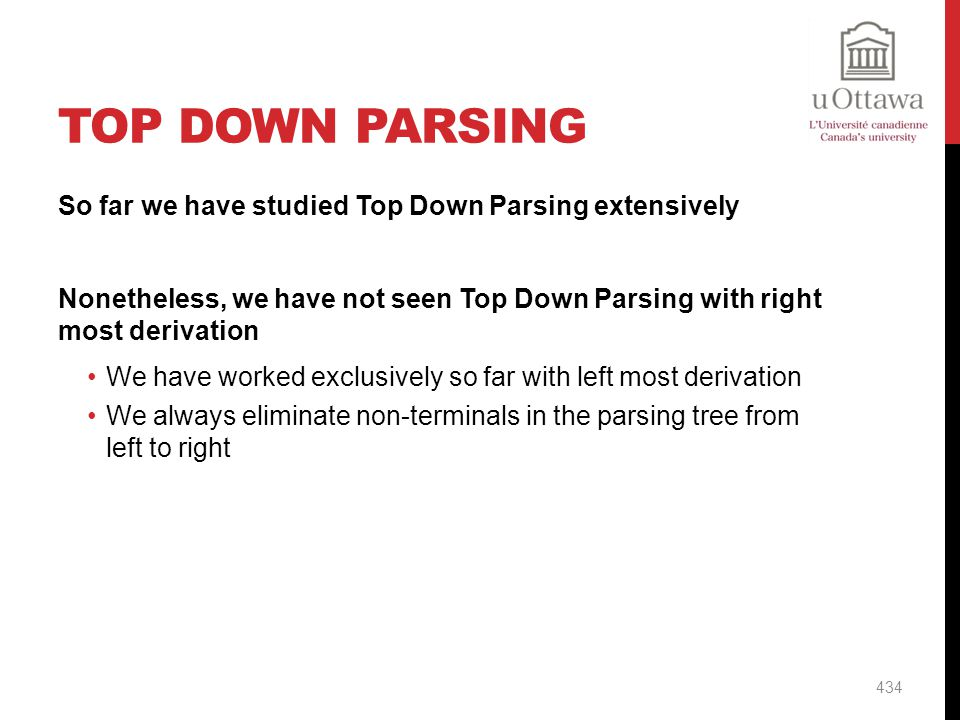 Top Down Parsing So far we have studied Top Down Parsing extensively