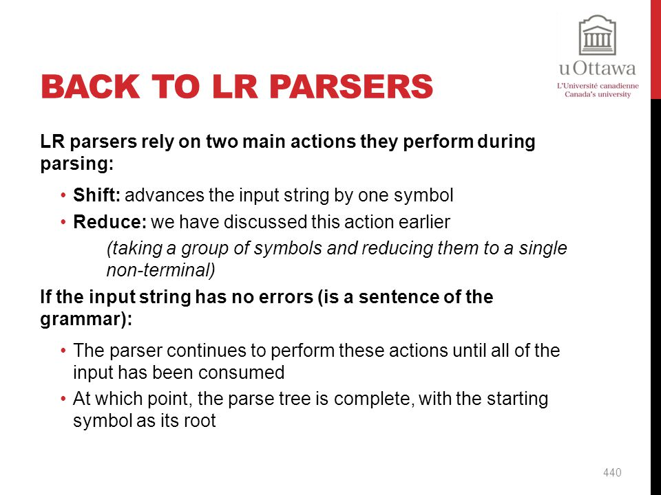 Back to LR Parsers LR parsers rely on two main actions they perform during parsing: Shift: advances the input string by one symbol.