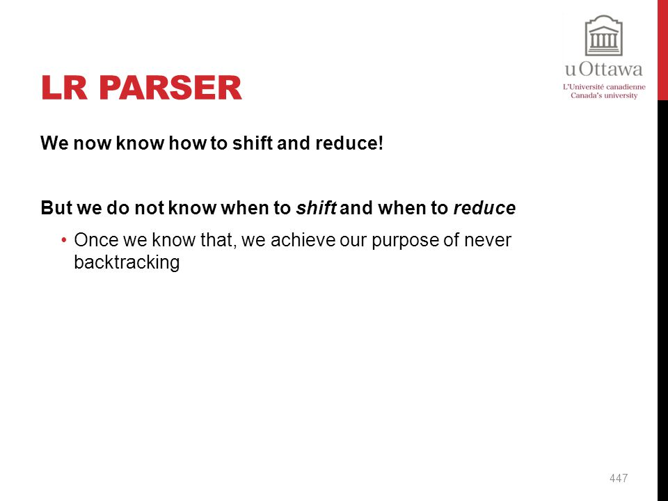 LR Parser We now know how to shift and reduce!