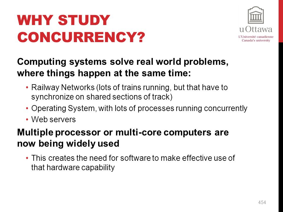 Why Study Concurrency Computing systems solve real world problems, where things happen at the same time: