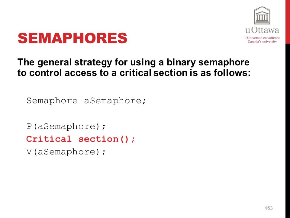 Semaphores The general strategy for using a binary semaphore to control access to a critical section is as follows: