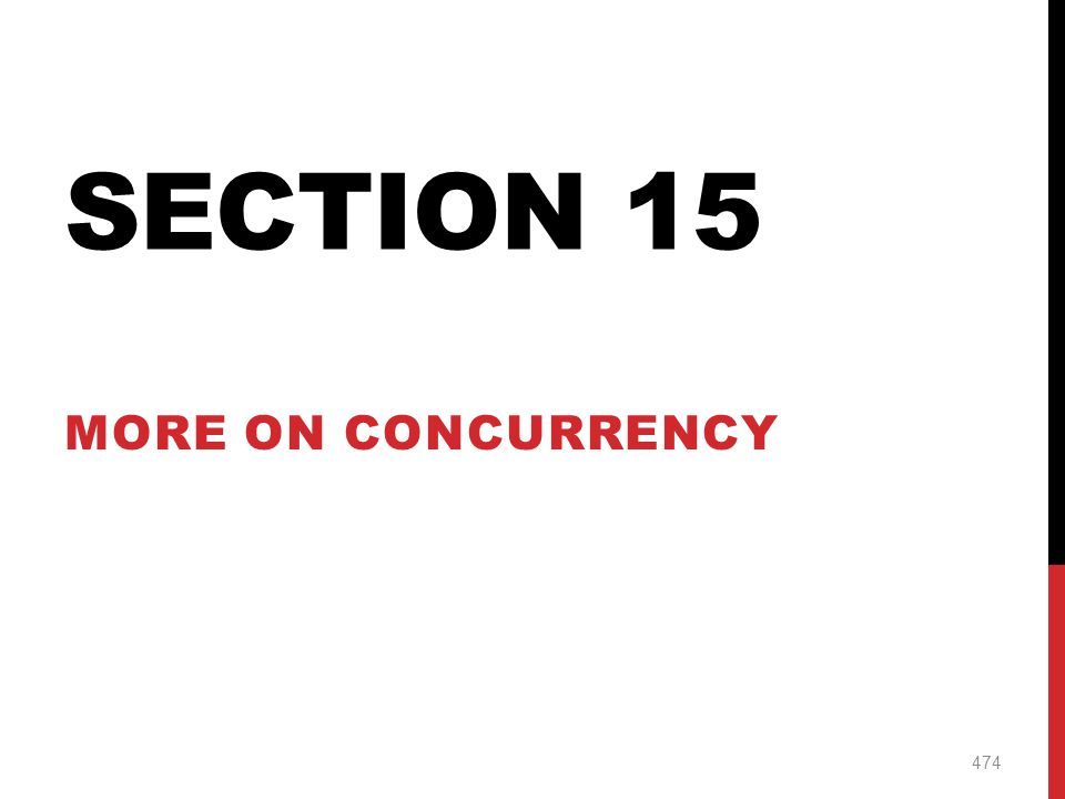 Section 15 More on Concurrency