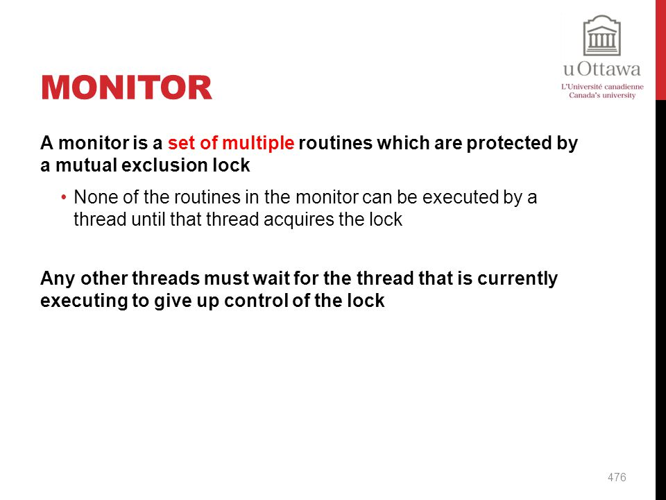 Monitor A monitor is a set of multiple routines which are protected by a mutual exclusion lock.
