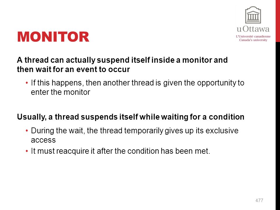 Monitor A thread can actually suspend itself inside a monitor and then wait for an event to occur.