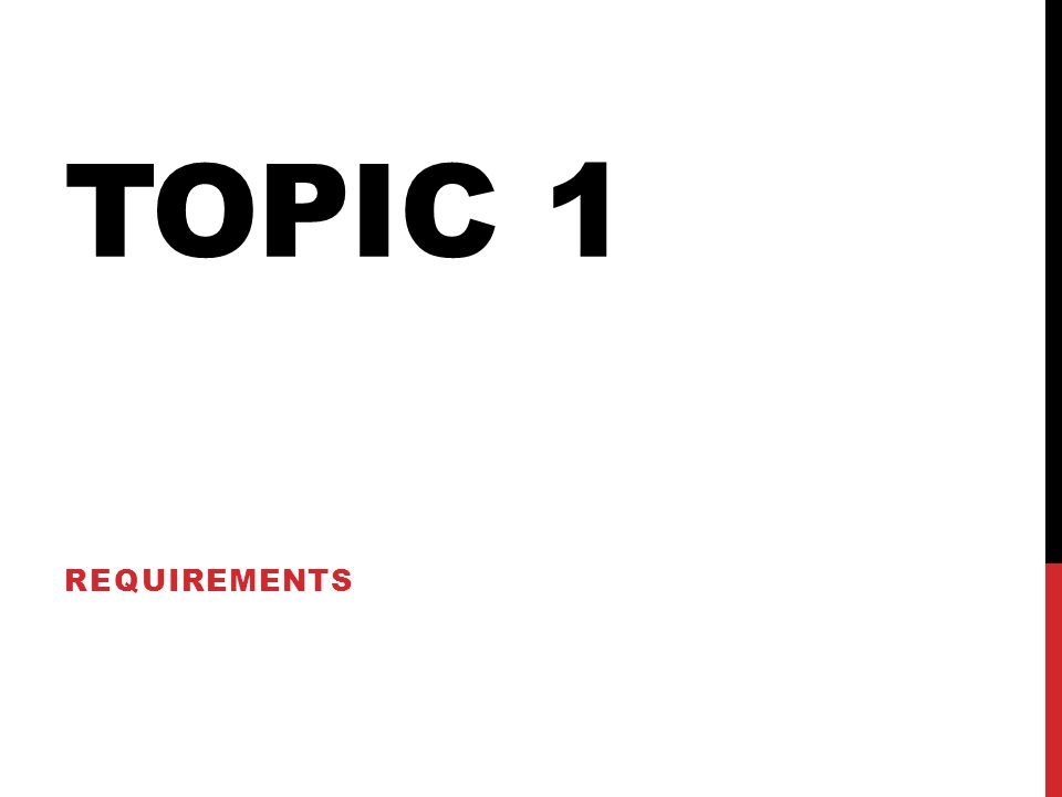Topic 1 Requirements