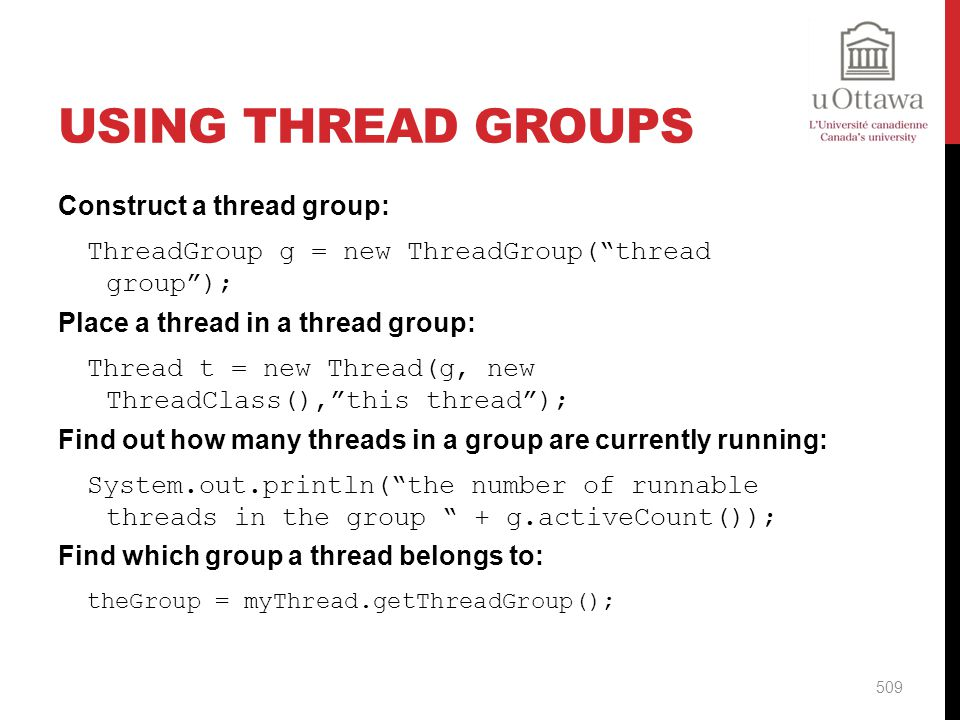 Using Thread Groups Construct a thread group: