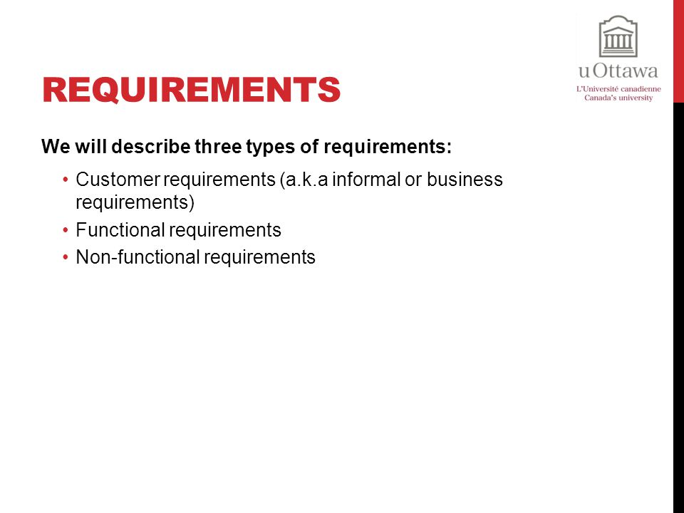 Requirements We will describe three types of requirements: