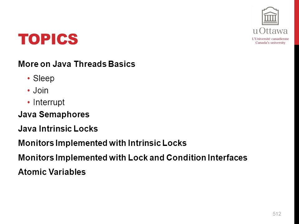 Topics More on Java Threads Basics Sleep Join Interrupt