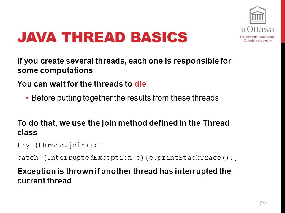Java Thread Basics If you create several threads, each one is responsible for some computations. You can wait for the threads to die.