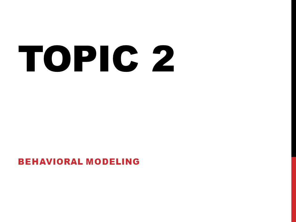 Topic 2 Behavioral Modeling