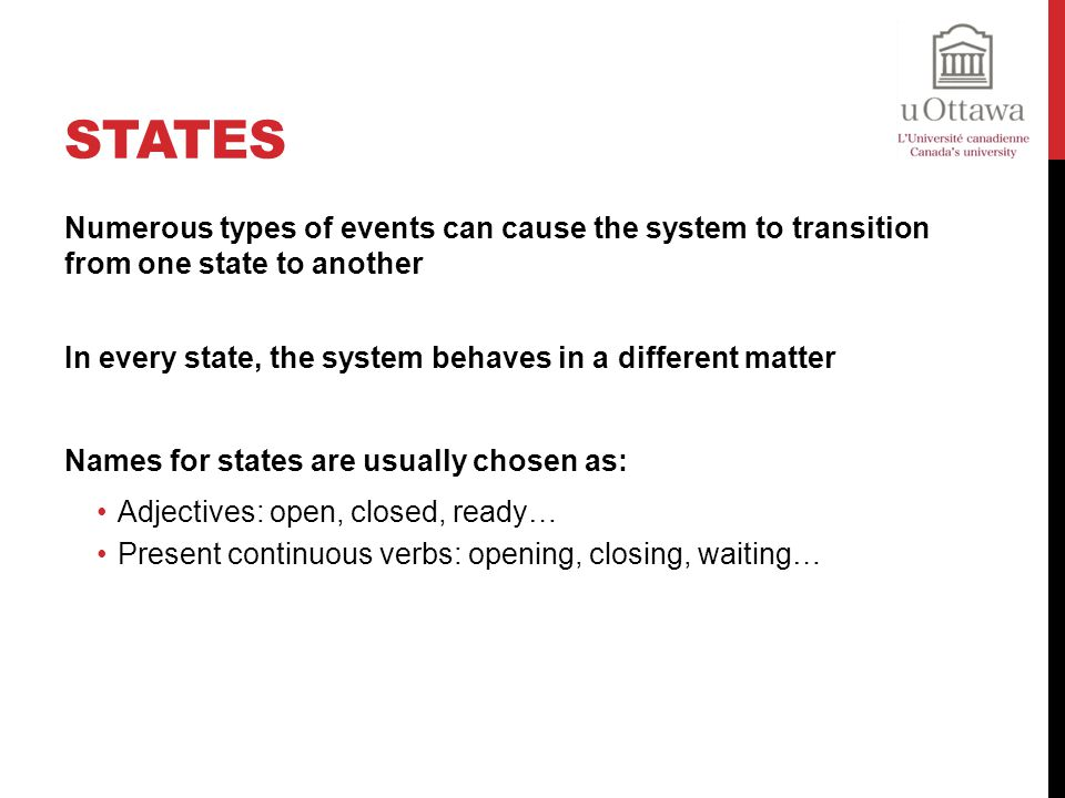 States Numerous types of events can cause the system to transition from one state to another.