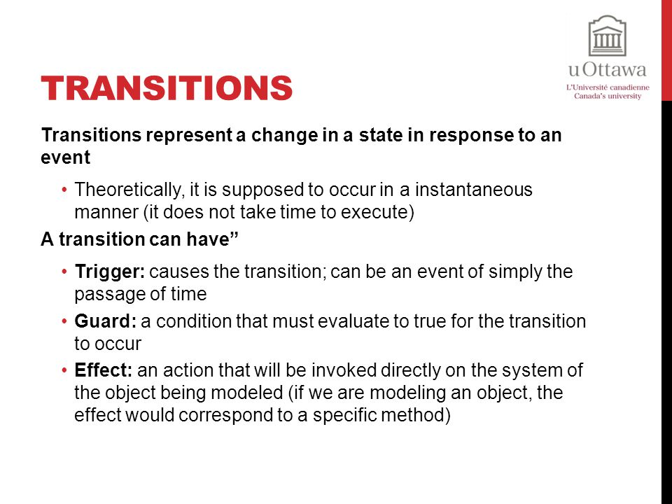 Transitions Transitions represent a change in a state in response to an event.