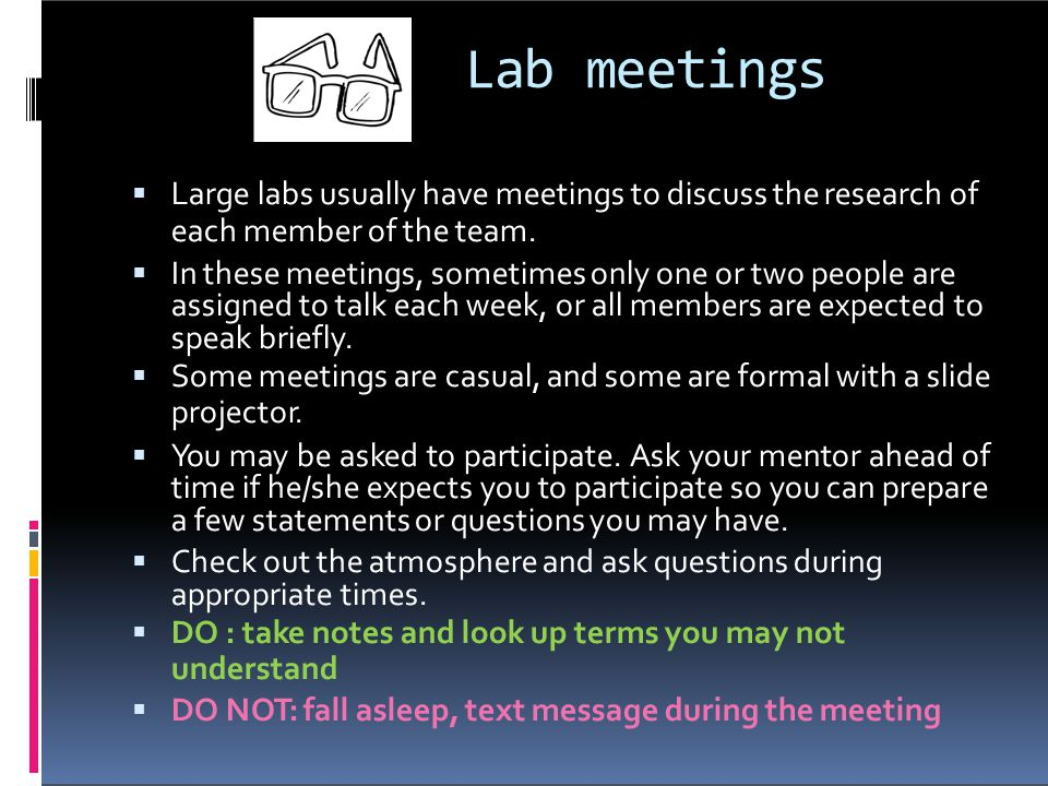 Lab meetings Large labs usually have meetings to discuss the research of. each member of the team.