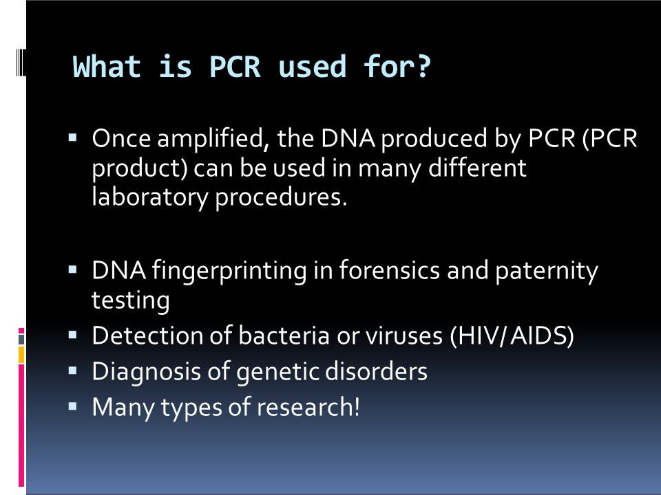 What is PCR used for Once amplified, the DNA produced by PCR (PCR product) can be used in many different laboratory procedures.