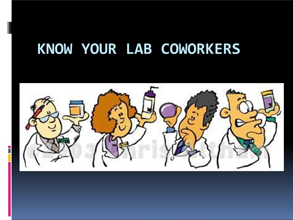KNOW YOUR LAB COWORKERS