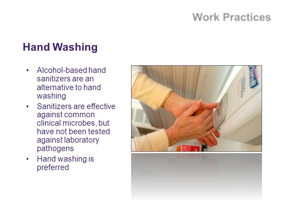 Hand Washing Alcohol-based hand sanitizers are an alternative to hand washing.