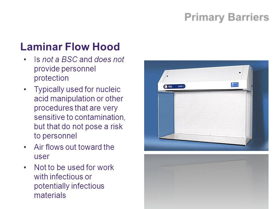 Laminar Flow Hood Is not a BSC and does not provide personnel protection.