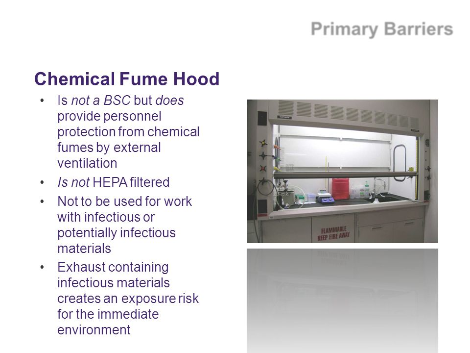 Chemical Fume Hood Is not a BSC but does provide personnel protection from chemical fumes by external ventilation.