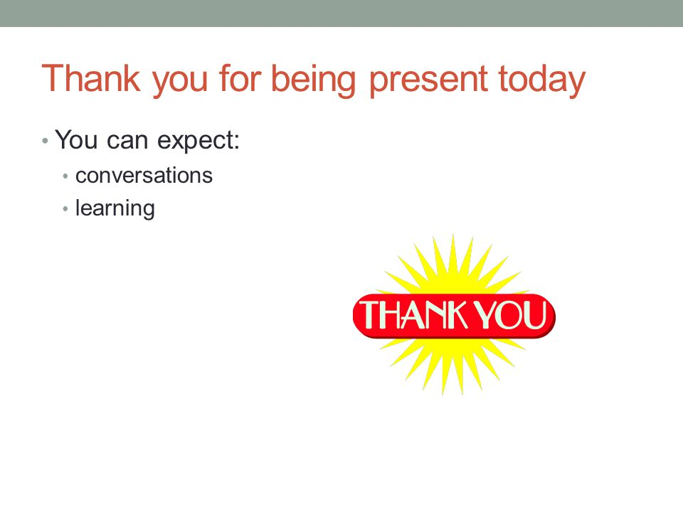 Thank you for being present today