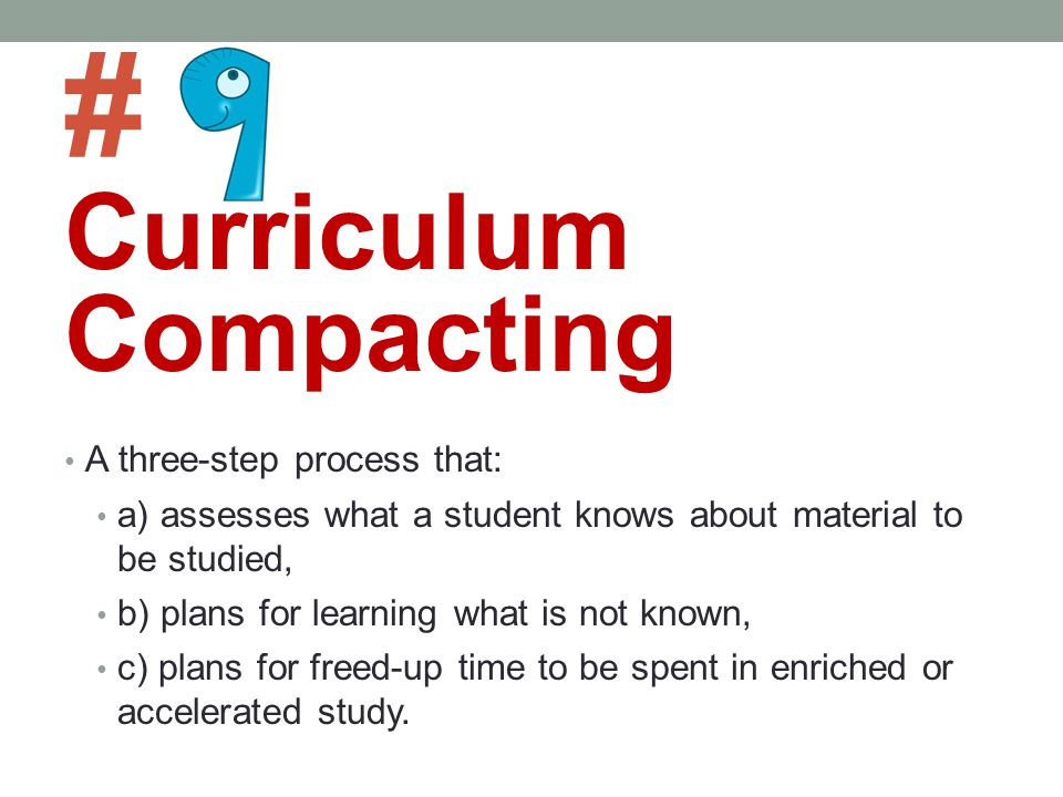 # Curriculum Compacting A three-step process that: