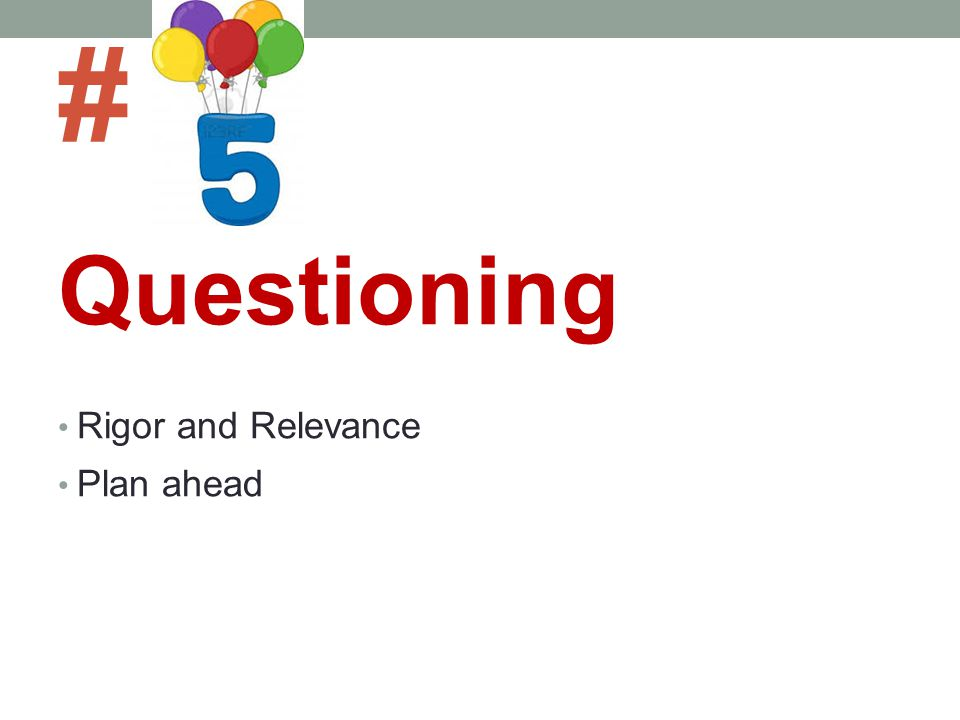 # Questioning Rigor and Relevance Plan ahead