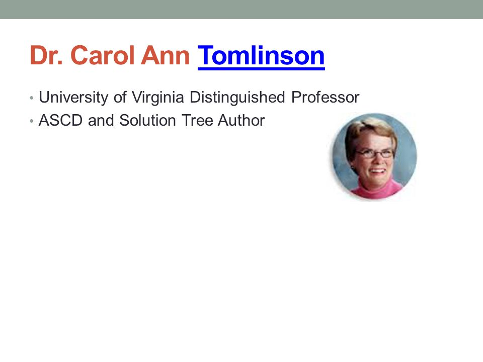 Dr. Carol Ann Tomlinson University of Virginia Distinguished Professor