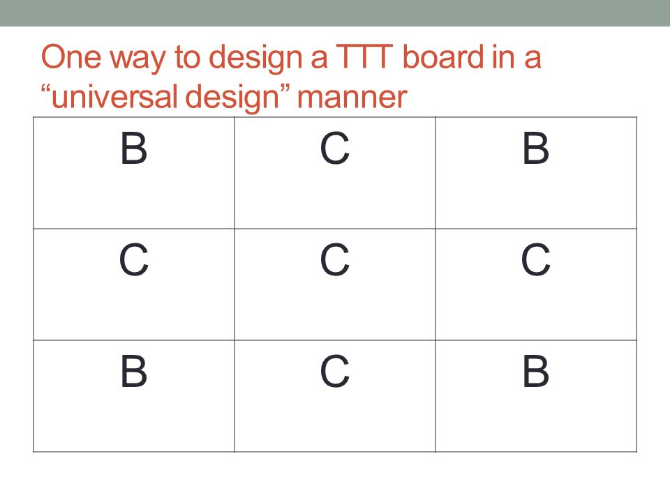 One way to design a TTT board in a universal design manner