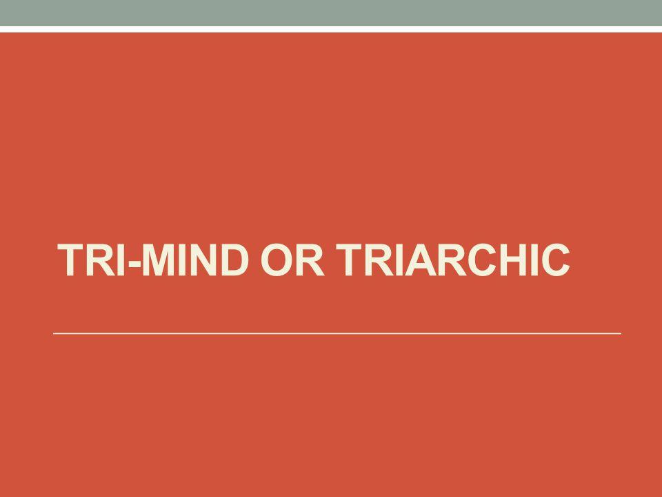 Tri-Mind or Triarchic