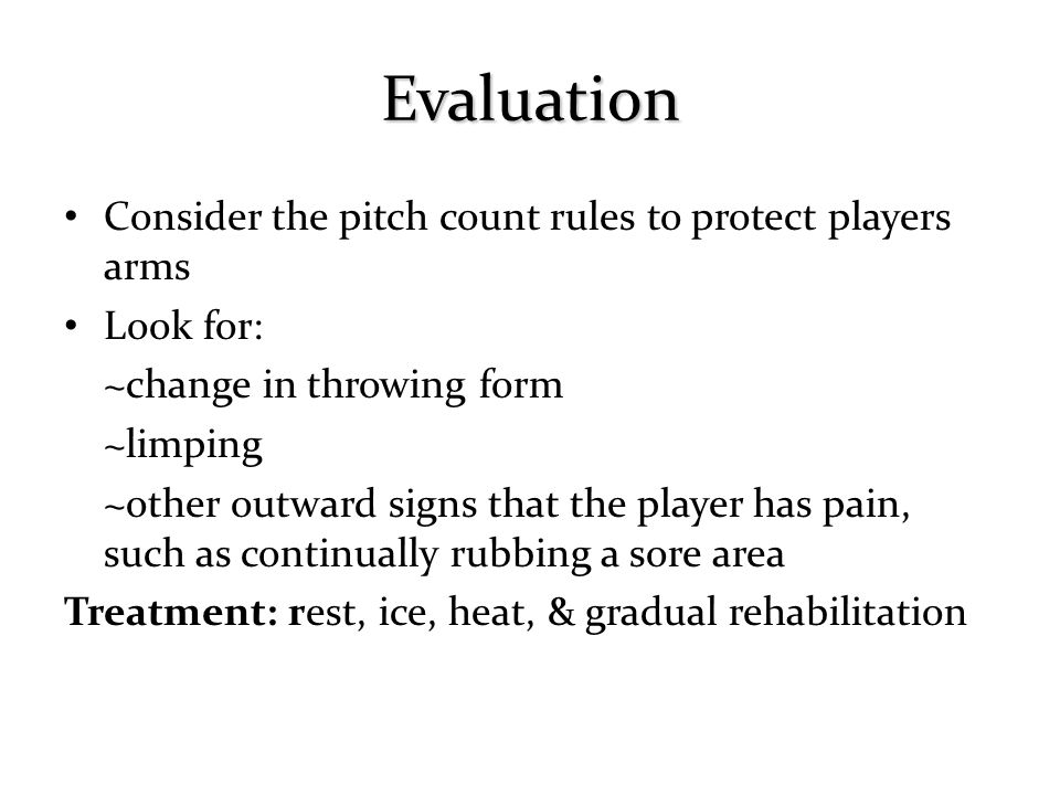 Evaluation Consider the pitch count rules to protect players arms