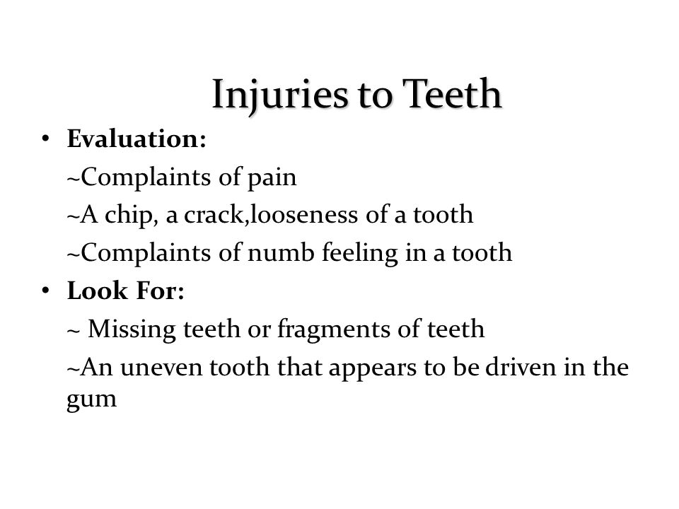 Injuries to Teeth Evaluation: ~Complaints of pain