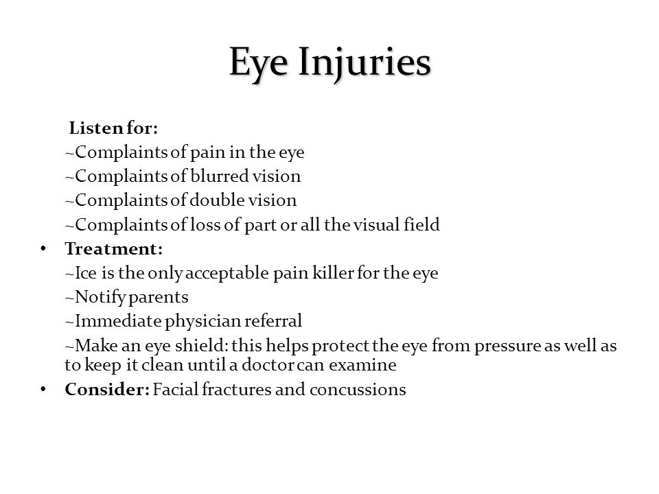 Eye Injuries Listen for: ~Complaints of pain in the eye