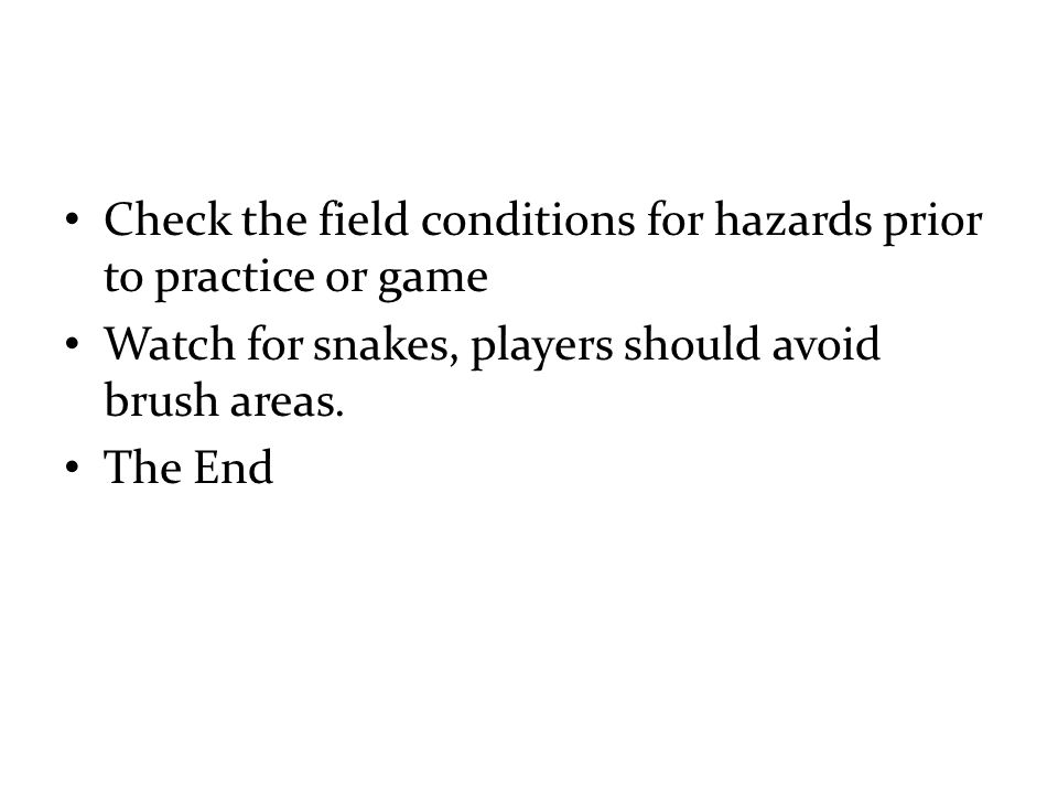 Check the field conditions for hazards prior to practice or game
