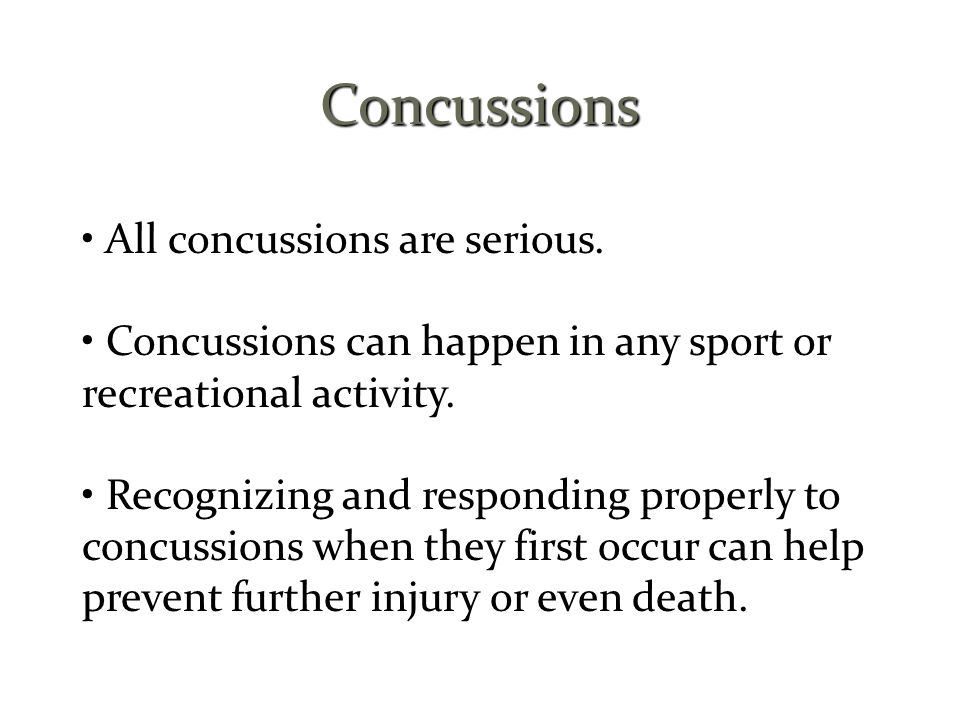 Concussions • All concussions are serious.