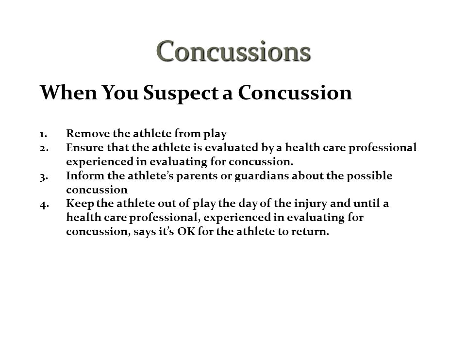 Concussions When You Suspect a Concussion Remove the athlete from play