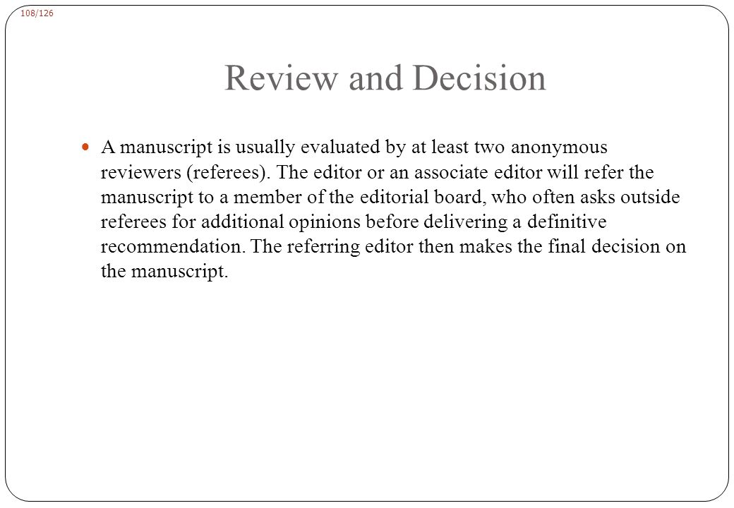 Review and Decision The decision on a manuscript is usually one of the following: Outright acceptance, which is rare.